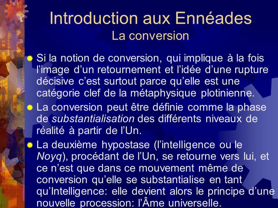 Introduction aux Ennéades La conversion Si la notion de conversion, qui implique à la fois limage dun retournement et lidée dune rupture décisive cest