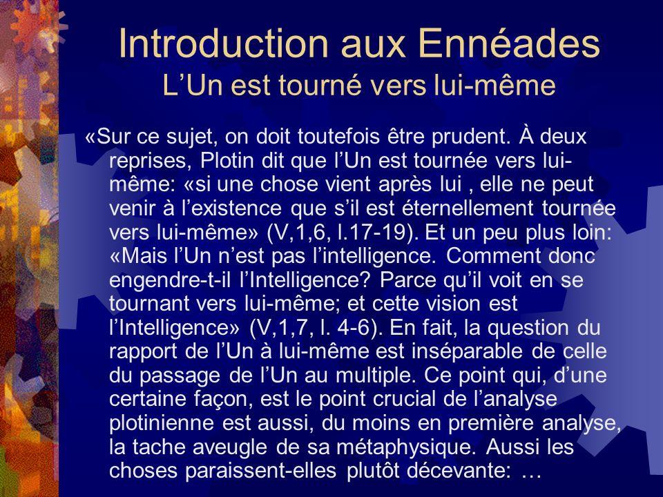 Introduction aux Ennéades LUn est tourné vers lui-même «Sur ce sujet, on doit toutefois être prudent. À deux reprises, Plotin dit que lUn est tournée