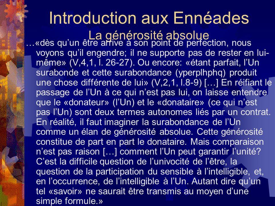 Introduction aux Ennéades La générosité absolue …«dès quun être arrive à son point de perfection, nous voyons quil engendre; il ne supporte pas de res