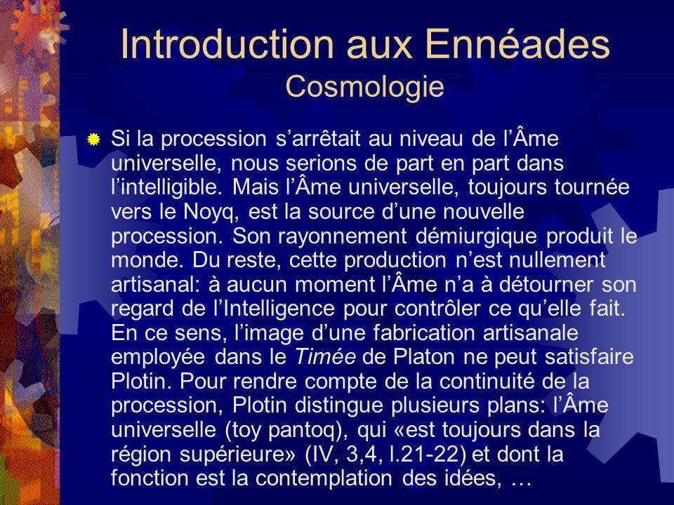 Introduction aux Ennéades Cosmologie Si la procession sarrêtait au niveau de lÂme universelle, nous serions de part en part dans lintelligible. Mais l