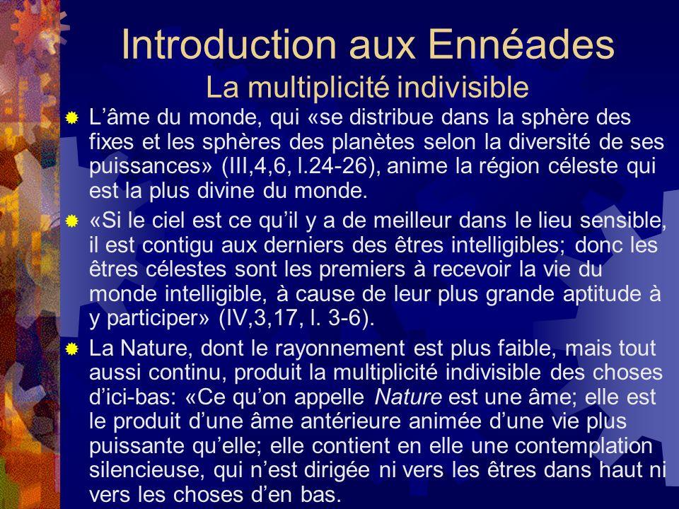 Introduction aux Ennéades La multiplicité indivisible Lâme du monde, qui «se distribue dans la sphère des fixes et les sphères des planètes selon la d