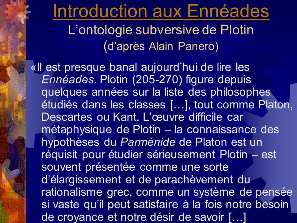 Introduction aux Ennéades Introduction aux Ennéades Lontologie subversive de Plotin ( daprès Alain Panero) «Il est presque banal aujourdhui de lire le