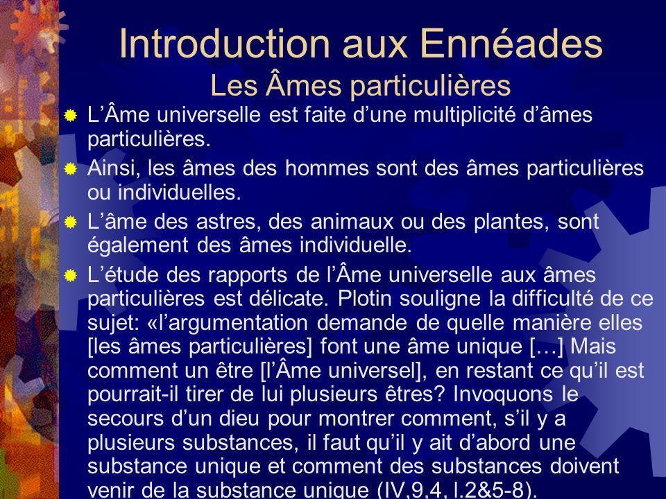 Introduction aux Ennéades Les Âmes particulières LÂme universelle est faite dune multiplicité dâmes particulières. Ainsi, les âmes des hommes sont des