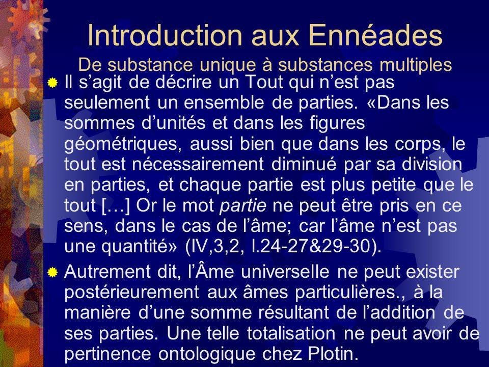 Introduction aux Ennéades De substance unique à substances multiples Il sagit de décrire un Tout qui nest pas seulement un ensemble de parties. «Dans
