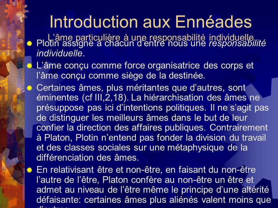 Introduction aux Ennéades Lâme particulière à une responsabilité individuelle Plotin assigne à chacun dentre nous une responsabilité individuelle. Lâm