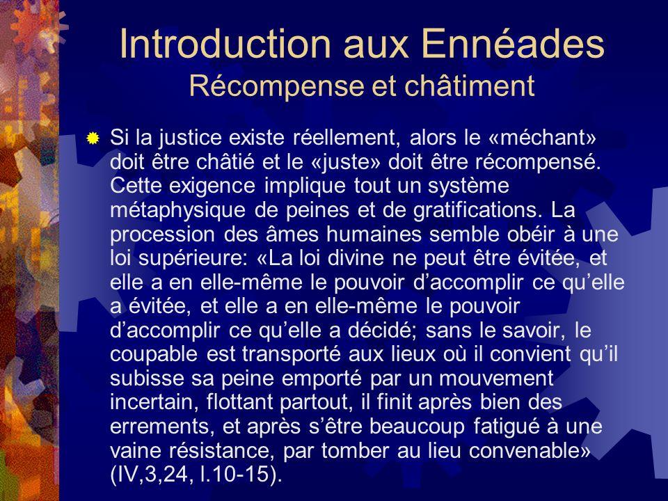 Introduction aux Ennéades Récompense et châtiment Si la justice existe réellement, alors le «méchant» doit être châtié et le «juste» doit être récompe
