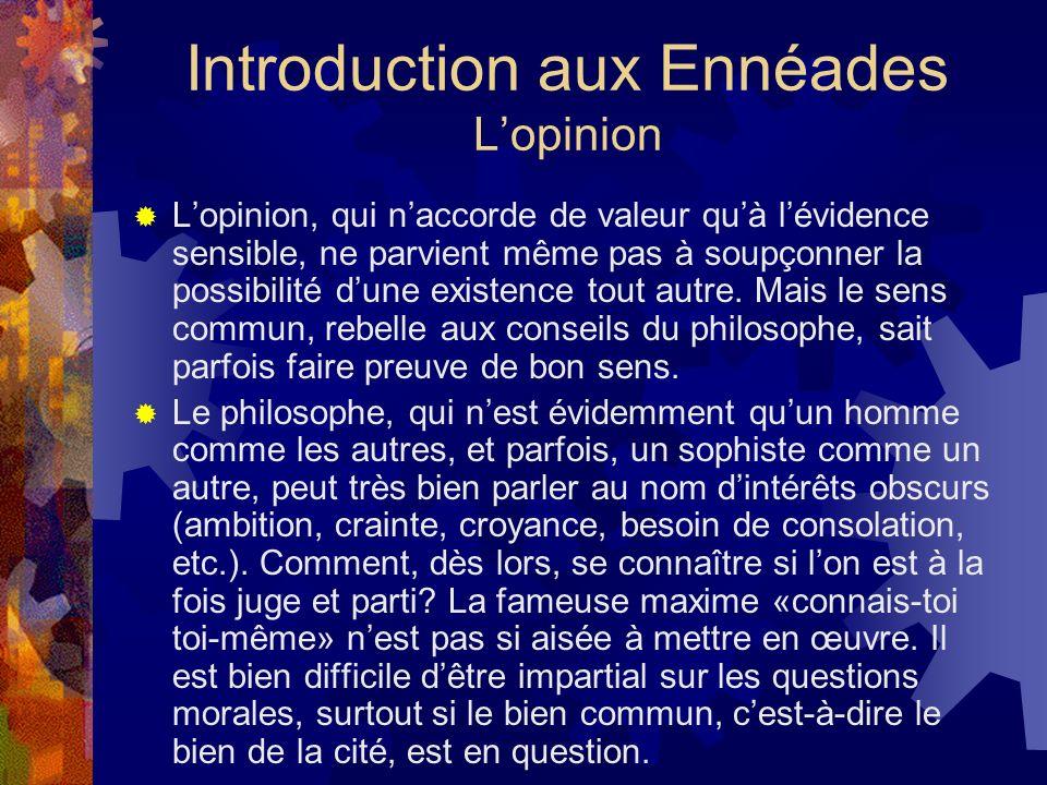 Introduction aux Ennéades Lopinion Lopinion, qui naccorde de valeur quà lévidence sensible, ne parvient même pas à soupçonner la possibilité dune exis