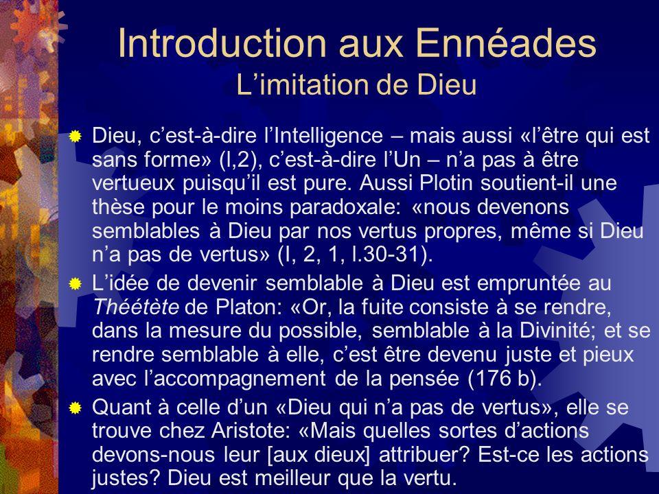 Introduction aux Ennéades Limitation de Dieu Dieu, cest-à-dire lIntelligence – mais aussi «lêtre qui est sans forme» (l,2), cest-à-dire lUn – na pas à