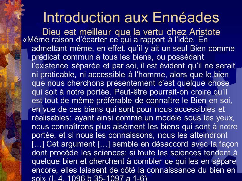 Introduction aux Ennéades Dieu est meilleur que la vertu chez Aristote «Même raison décarter ce qui a rapport à lidée. En admettant même, en effet, qu