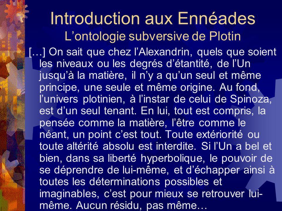 Introduction aux Ennéades Lontologie subversive de Plotin […] On sait que chez lAlexandrin, quels que soient les niveaux ou les degrés détantité, de l