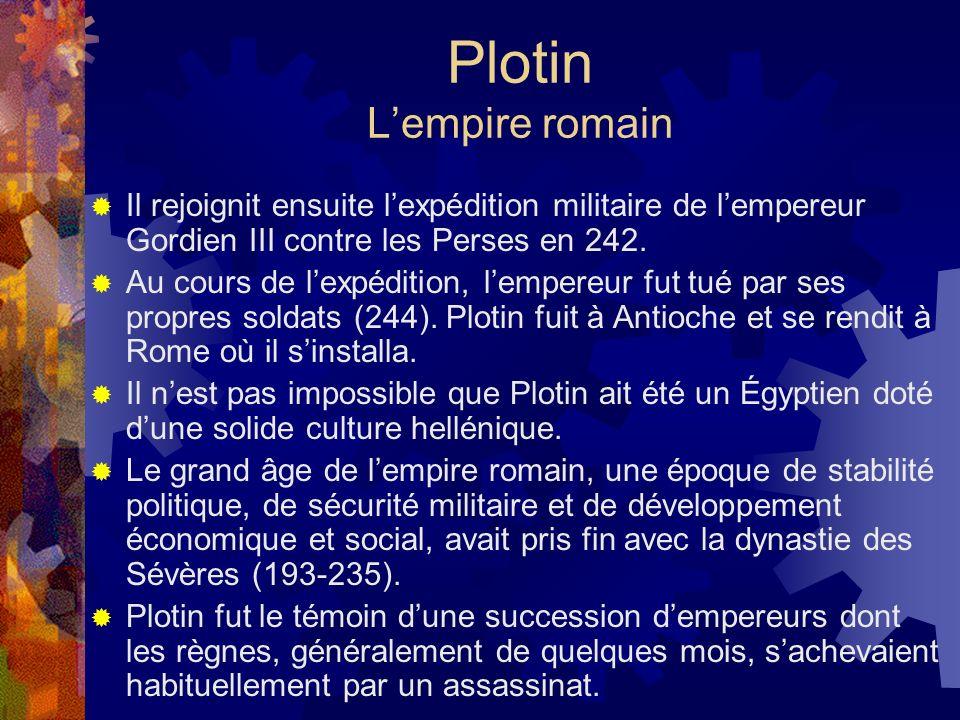 Plotin Lempire romain Il rejoignit ensuite lexpédition militaire de lempereur Gordien III contre les Perses en 242. Au cours de lexpédition, lempereur
