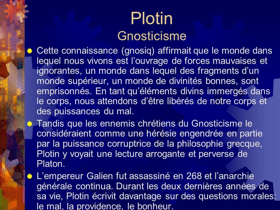 Plotin Gnosticisme Cette connaissance (gnosiq) affirmait que le monde dans lequel nous vivons est louvrage de forces mauvaises et ignorantes, un monde