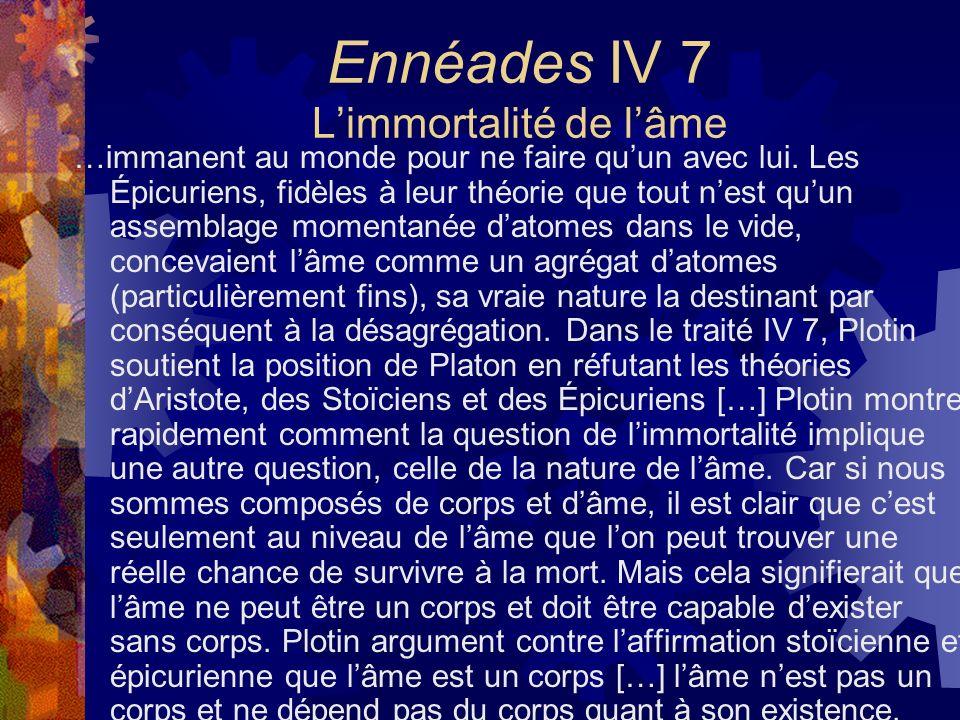 Ennéades IV 7 Limmortalité de lâme …immanent au monde pour ne faire quun avec lui. Les Épicuriens, fidèles à leur théorie que tout nest quun assemblag
