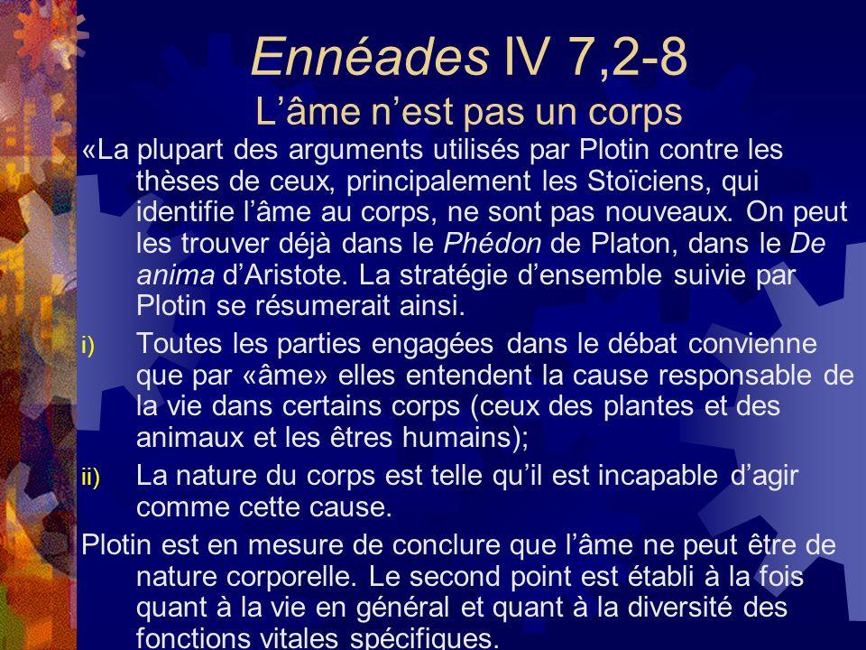 Ennéades IV 7,2-8 Lâme nest pas un corps «La plupart des arguments utilisés par Plotin contre les thèses de ceux, principalement les Stoïciens, qui id