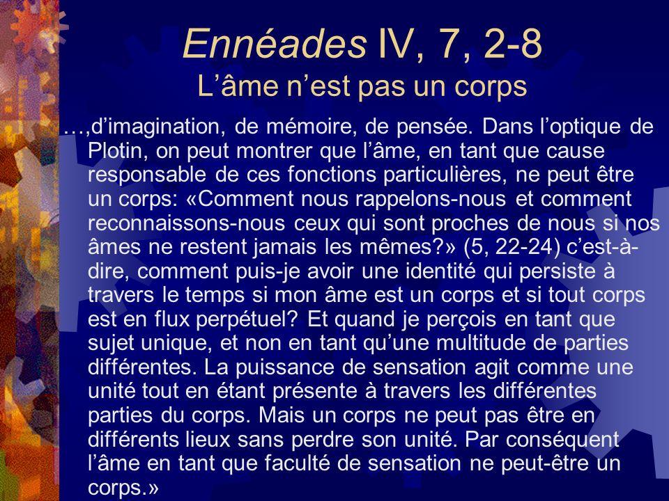 Ennéades IV, 7, 2-8 Lâme nest pas un corps …,dimagination, de mémoire, de pensée. Dans loptique de Plotin, on peut montrer que lâme, en tant que cause