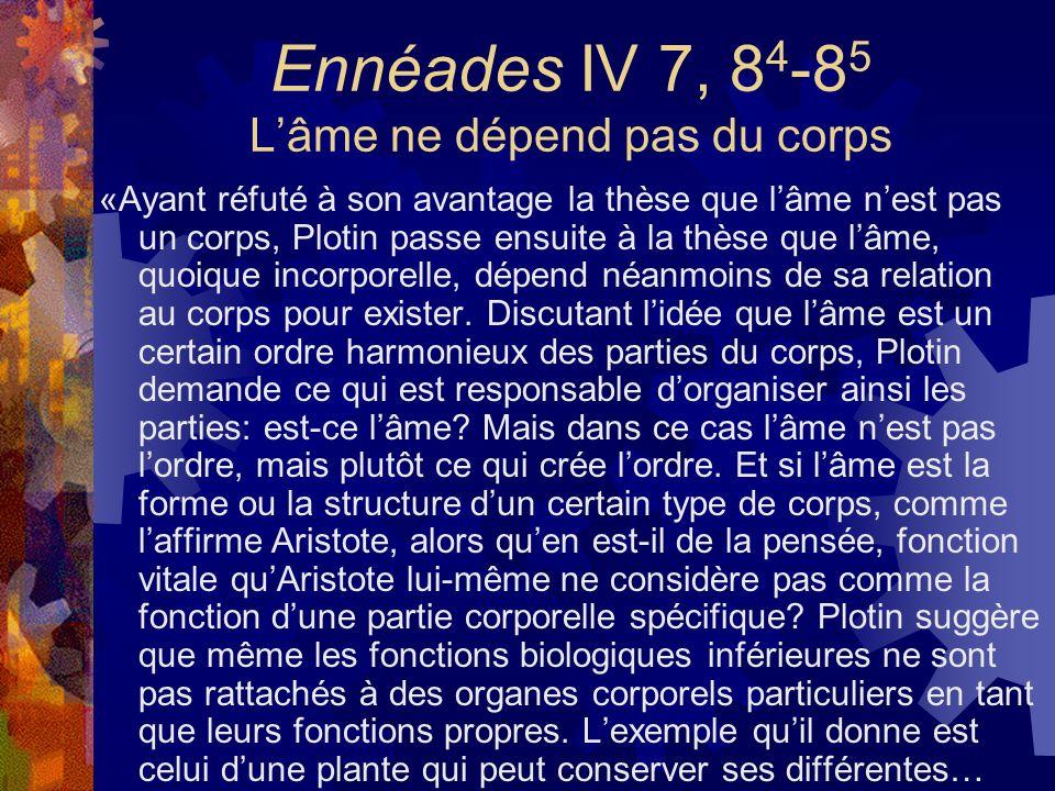 Ennéades IV 7, 8 4 -8 5 Lâme ne dépend pas du corps «Ayant réfuté à son avantage la thèse que lâme nest pas un corps, Plotin passe ensuite à la thèse
