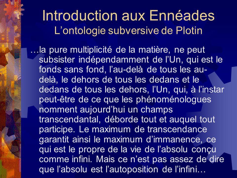 Introduction aux Ennéades Lontologie subversive de Plotin …la pure multiplicité de la matière, ne peut subsister indépendamment de lUn, qui est le fon