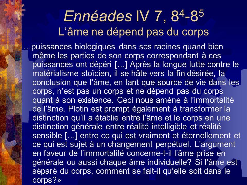 Ennéades IV 7, 8 4 -8 5 Lâme ne dépend pas du corps …puissances biologiques dans ses racines quand bien même les parties de son corps correspondant à