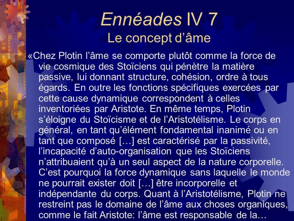 Ennéades IV 7 Le concept dâme «Chez Plotin lâme se comporte plutôt comme la force de vie cosmique des Stoïciens qui pénètre la matière passive, lui do