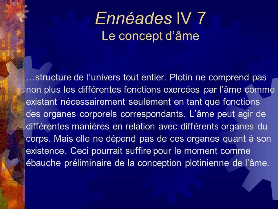 Ennéades IV 7 Le concept dâme …structure de lunivers tout entier. Plotin ne comprend pas non plus les différentes fonctions exercées par lâme comme ex
