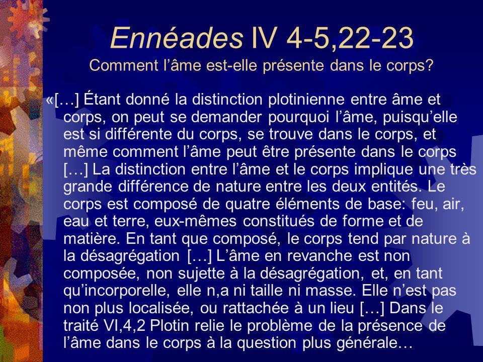 Ennéades IV 4-5,22-23 Comment lâme est-elle présente dans le corps? «[…] Étant donné la distinction plotinienne entre âme et corps, on peut se demande