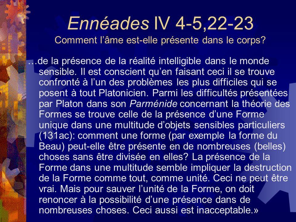 Ennéades IV 4-5,22-23 Comment lâme est-elle présente dans le corps? …de la présence de la réalité intelligible dans le monde sensible. Il est conscien