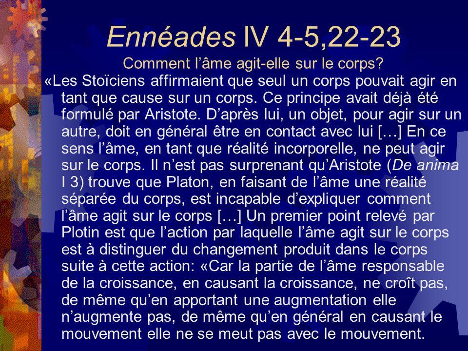 Ennéades IV 4-5,22-23 Comment lâme agit-elle sur le corps? «Les Stoïciens affirmaient que seul un corps pouvait agir en tant que cause sur un corps. C