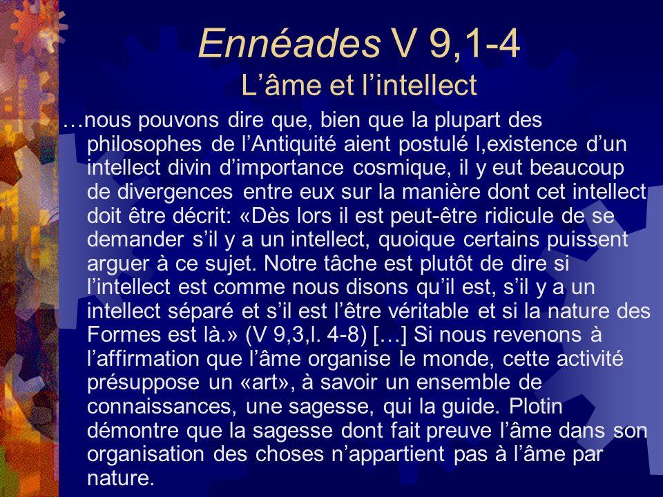 Ennéades V 9,1-4 Lâme et lintellect …nous pouvons dire que, bien que la plupart des philosophes de lAntiquité aient postulé l,existence dun intellect