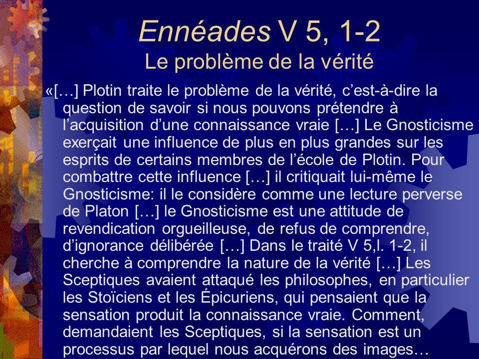 Ennéades V 5, 1-2 Le problème de la vérité «[…] Plotin traite le problème de la vérité, cest-à-dire la question de savoir si nous pouvons prétendre à