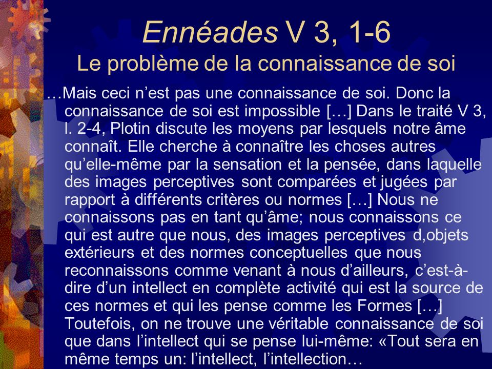 Ennéades V 3, 1-6 Le problème de la connaissance de soi …Mais ceci nest pas une connaissance de soi. Donc la connaissance de soi est impossible […] Da