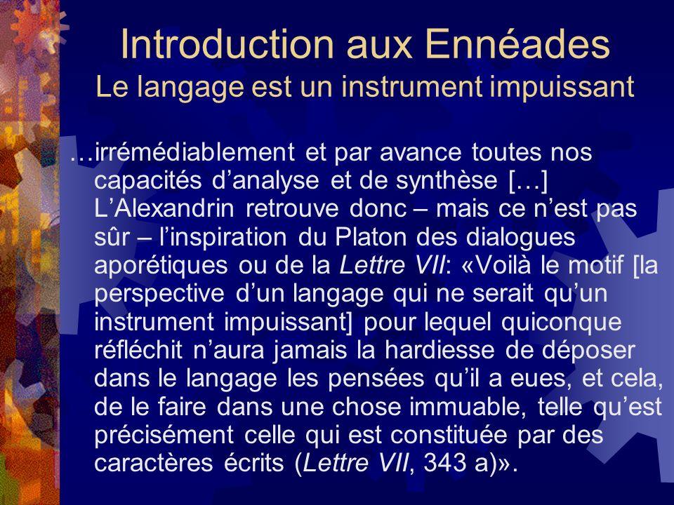 Introduction aux Ennéades Le langage est un instrument impuissant …irrémédiablement et par avance toutes nos capacités danalyse et de synthèse […] LAl