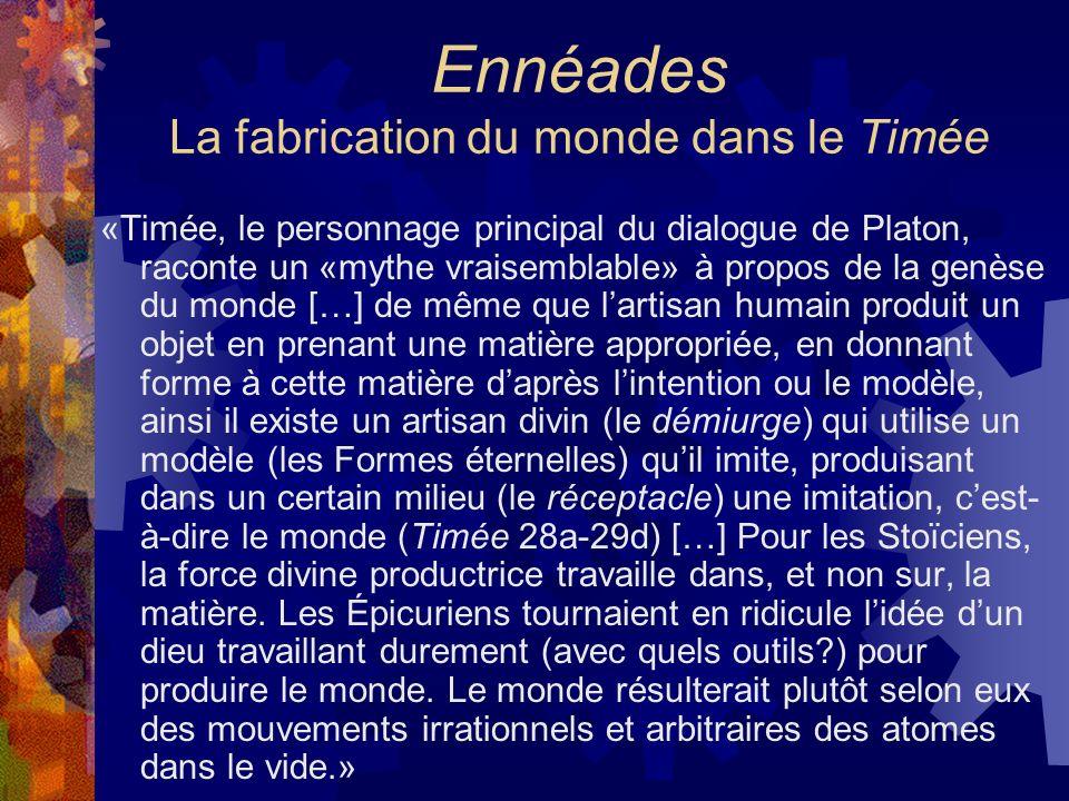 Ennéades La fabrication du monde dans le Timée «Timée, le personnage principal du dialogue de Platon, raconte un «mythe vraisemblable» à propos de la