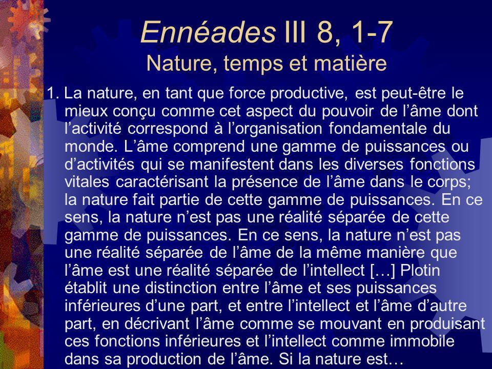 Ennéades III 8, 1-7 Nature, temps et matière 1. La nature, en tant que force productive, est peut-être le mieux conçu comme cet aspect du pouvoir de l