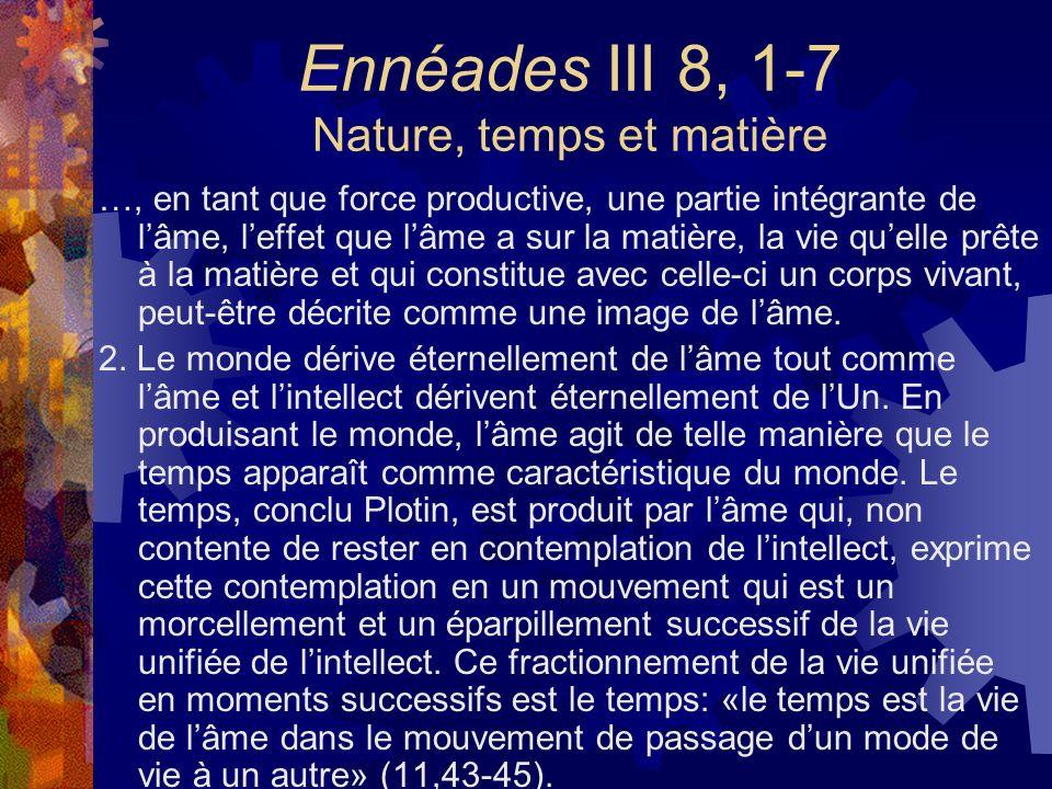 Ennéades III 8, 1-7 Nature, temps et matière …, en tant que force productive, une partie intégrante de lâme, leffet que lâme a sur la matière, la vie