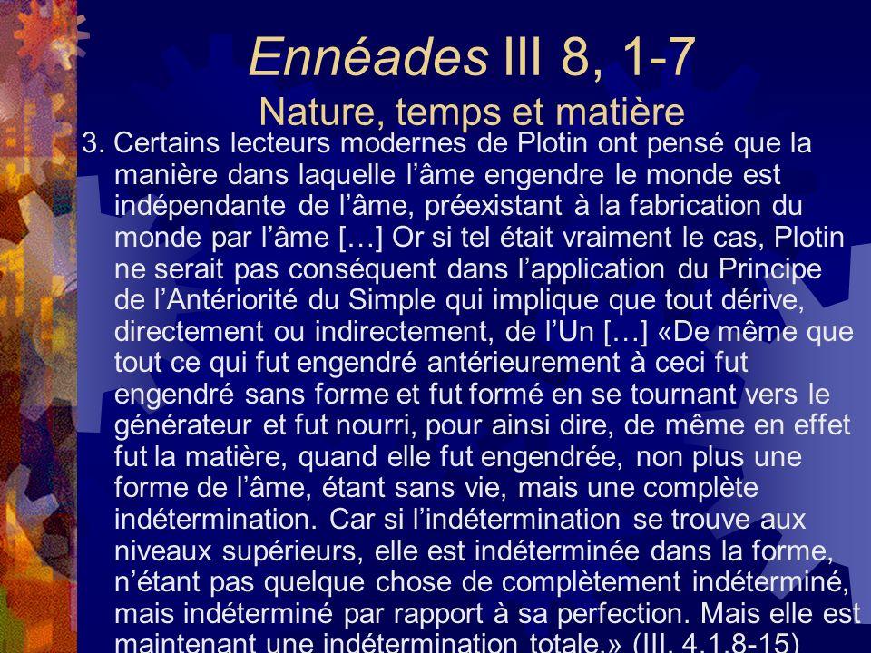 Ennéades III 8, 1-7 Nature, temps et matière 3. Certains lecteurs modernes de Plotin ont pensé que la manière dans laquelle lâme engendre le monde est