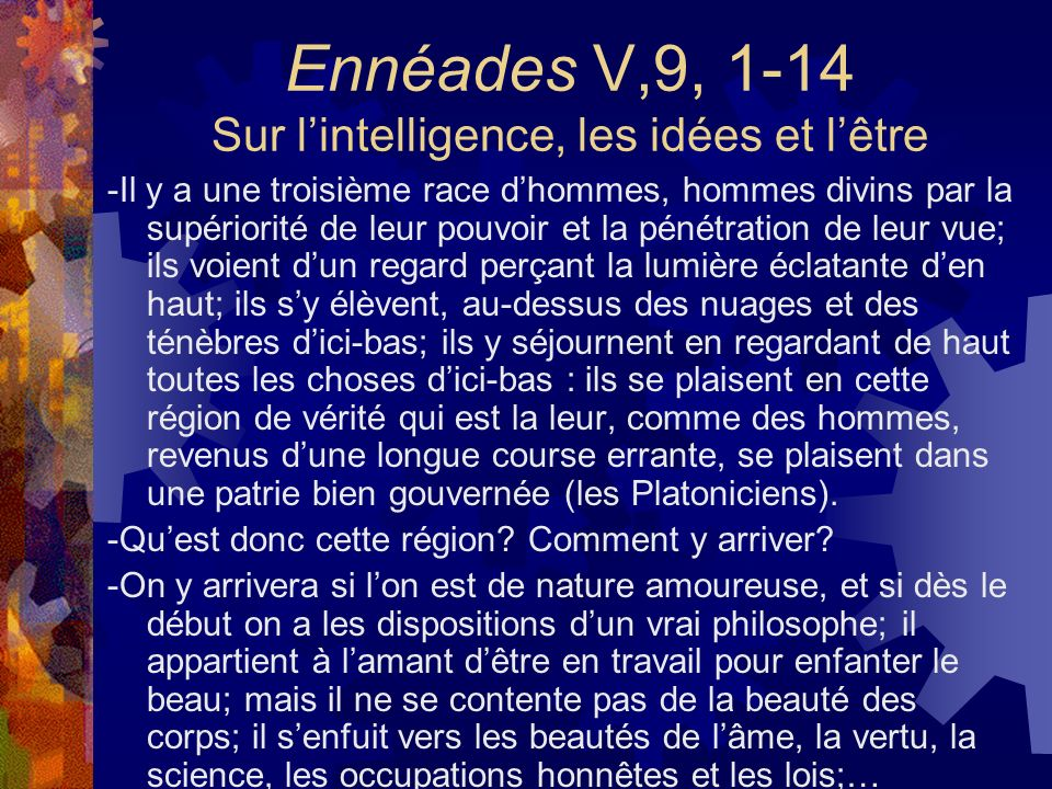 Ennéades V,9, 1-14 Sur lintelligence, les idées et lêtre -Il y a une troisième race dhommes, hommes divins par la supériorité de leur pouvoir et la pé