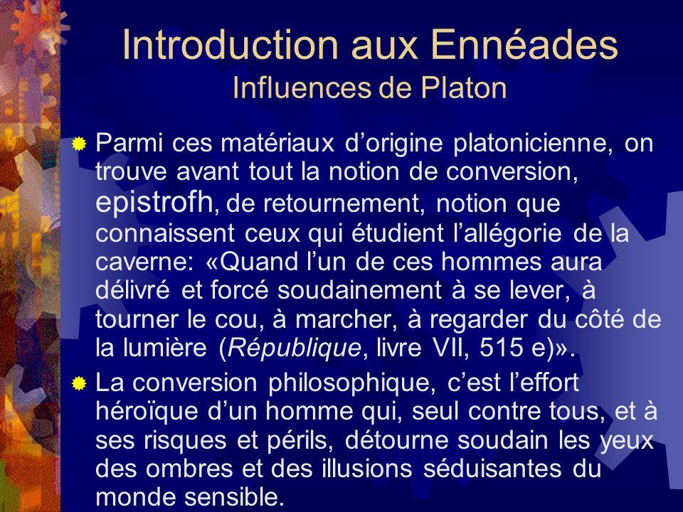 Introduction aux Ennéades Influences de Platon Parmi ces matériaux dorigine platonicienne, on trouve avant tout la notion de conversion, epistrofh, de