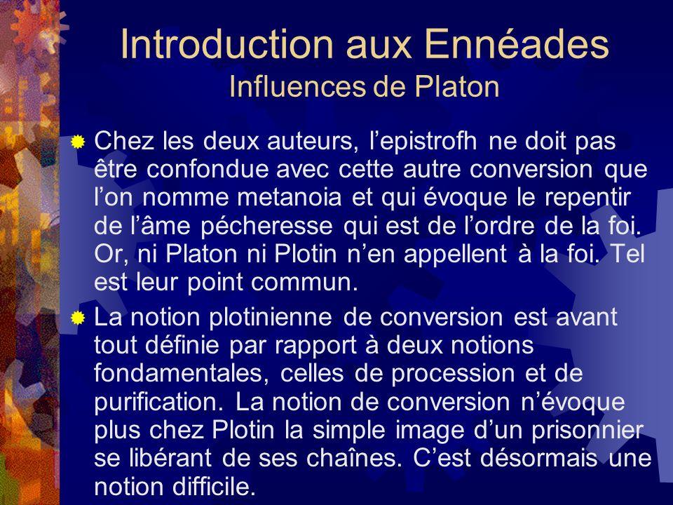 Introduction aux Ennéades Influences de Platon Chez les deux auteurs, lepistrofh ne doit pas être confondue avec cette autre conversion que lon nomme