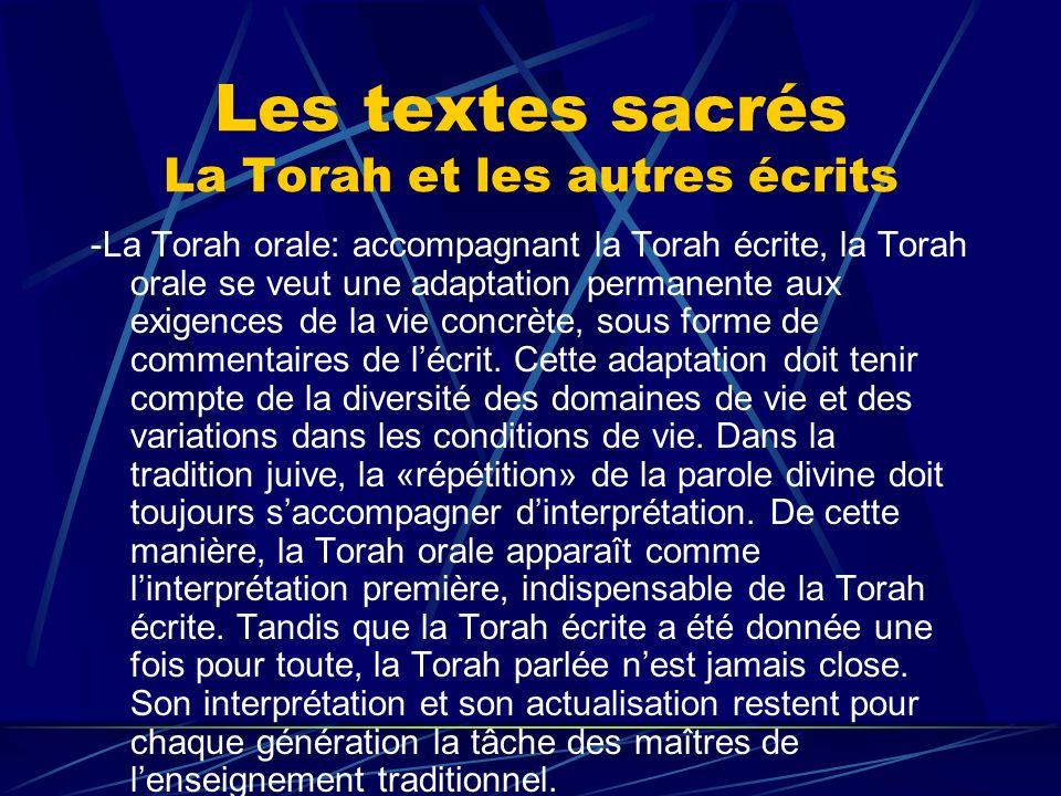 Les textes sacrés La Torah et les autres écrits -La Torah orale: accompagnant la Torah écrite, la Torah orale se veut une adaptation permanente aux ex