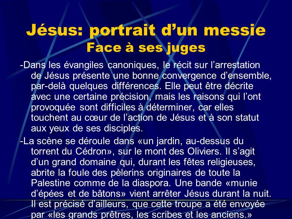 Jésus: portrait dun messie Face à ses juges -Dans les évangiles canoniques, le récit sur larrestation de Jésus présente une bonne convergence densembl