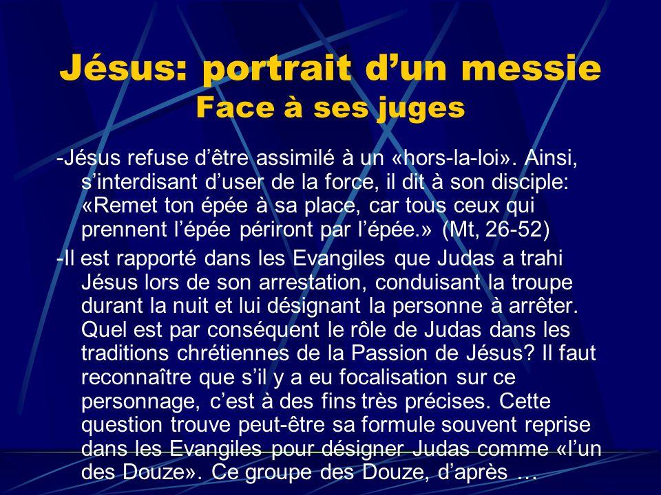 Jésus: portrait dun messie Face à ses juges -Jésus refuse dêtre assimilé à un «hors-la-loi». Ainsi, sinterdisant duser de la force, il dit à son disci