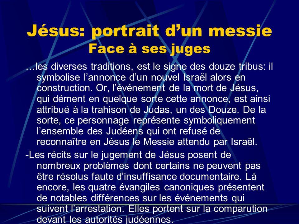 Jésus: portrait dun messie Face à ses juges …les diverses traditions, est le signe des douze tribus: il symbolise lannonce dun nouvel Israël alors en