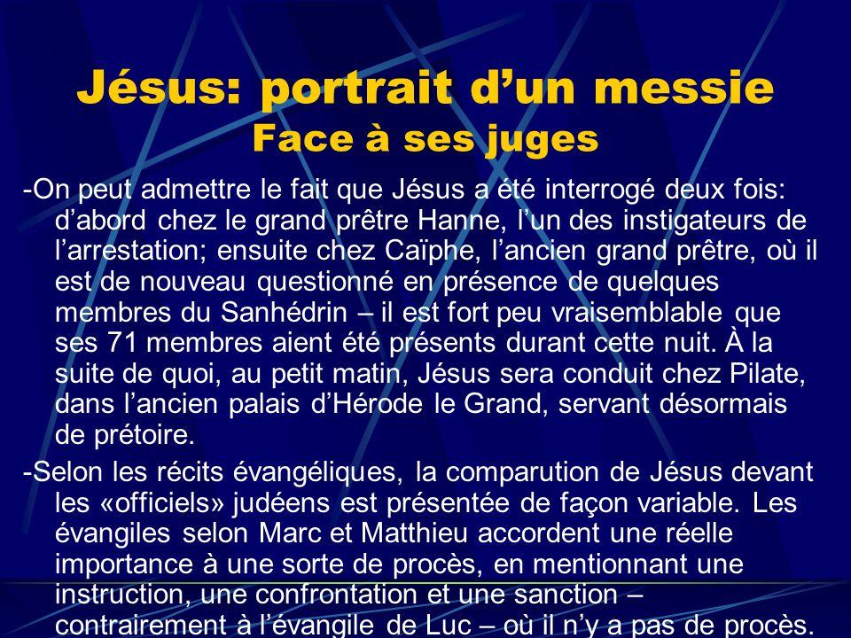 Jésus: portrait dun messie Face à ses juges -On peut admettre le fait que Jésus a été interrogé deux fois: dabord chez le grand prêtre Hanne, lun des