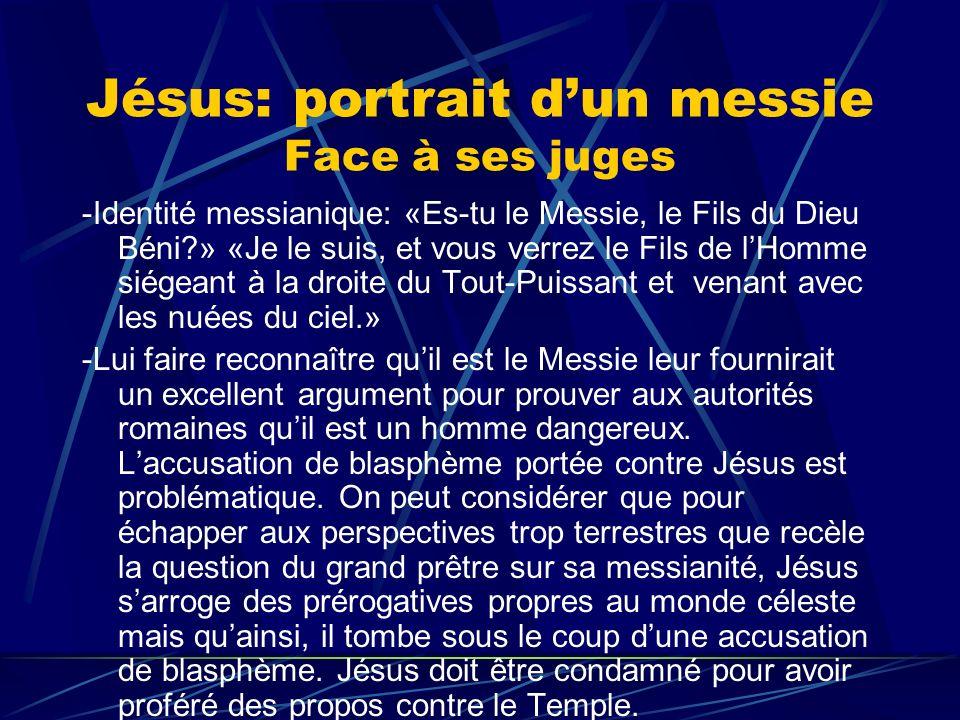 Jésus: portrait dun messie Face à ses juges -Identité messianique: «Es-tu le Messie, le Fils du Dieu Béni?» «Je le suis, et vous verrez le Fils de lHo