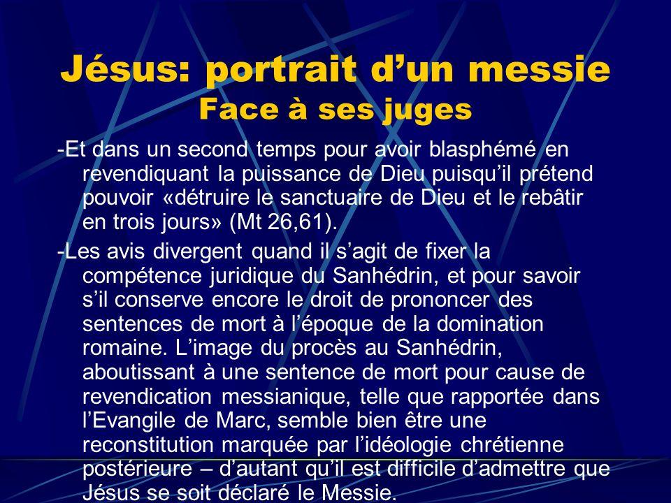 Jésus: portrait dun messie Face à ses juges -Et dans un second temps pour avoir blasphémé en revendiquant la puissance de Dieu puisquil prétend pouvoi