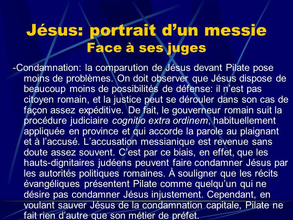 Jésus: portrait dun messie Face à ses juges -Condamnation: la comparution de Jésus devant Pilate pose moins de problèmes. On doit observer que Jésus d