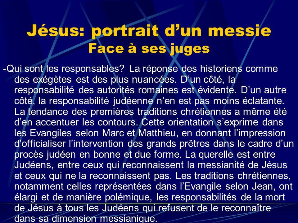 Jésus: portrait dun messie Face à ses juges -Qui sont les responsables? La réponse des historiens comme des exégètes est des plus nuancées. Dun côté,