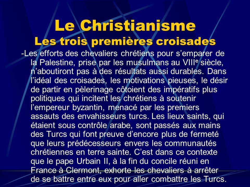 Le Christianisme Les trois premières croisades -Les efforts des chevaliers chrétiens pour semparer de la Palestine, prise par les musulmans au VIII e