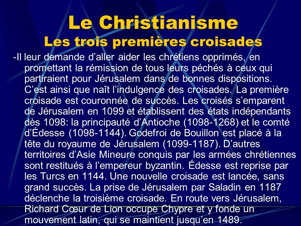 Le Christianisme Les trois premières croisades -Il leur demande daller aider les chrétiens opprimés, en promettant la rémission de tous leurs péchés à