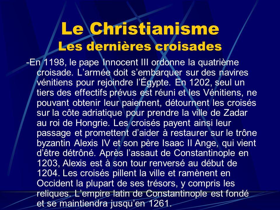 Le Christianisme Les dernières croisades -En 1198, le pape Innocent III ordonne la quatrième croisade. Larmée doit sembarquer sur des navires vénitien